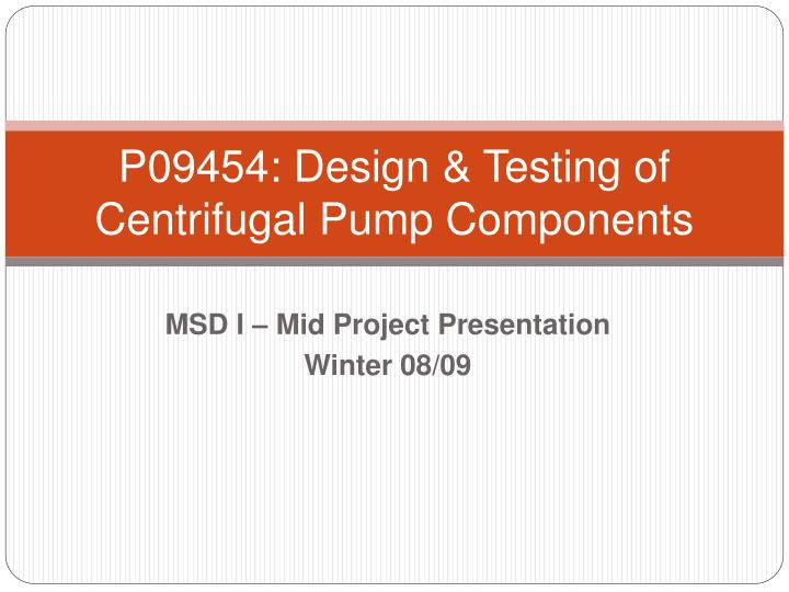 p09454 design testing of centrifugal pump components n.