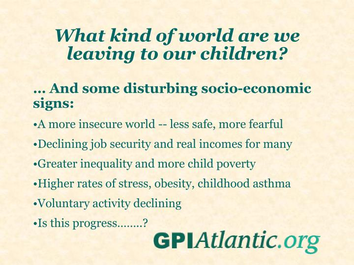 What kind of world are we leaving to our children?