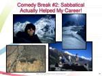 comedy break 2 sabbatical actually helped my career