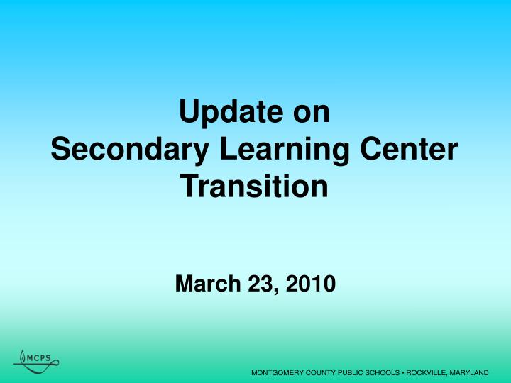 update on secondary learning center transition n.