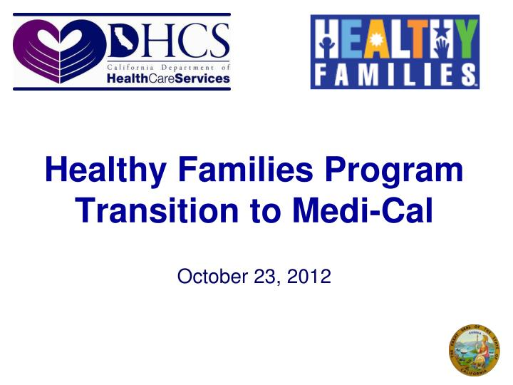 healthy families program transition to medi cal october 23 2012 n.