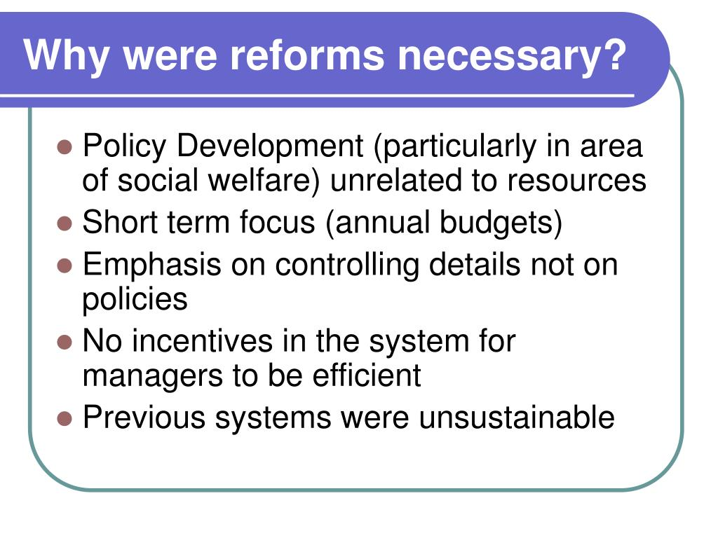 Why were reforms necessary?