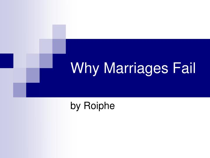 why marriages fail 2 essay Michael mcnulty studied why marriages fail and found that couples headed for divorce are often emotionally disengaged and think it's too hard to fix things.