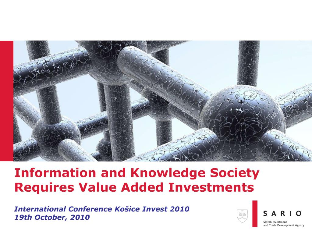 information and knowledge society requires value added investments l.