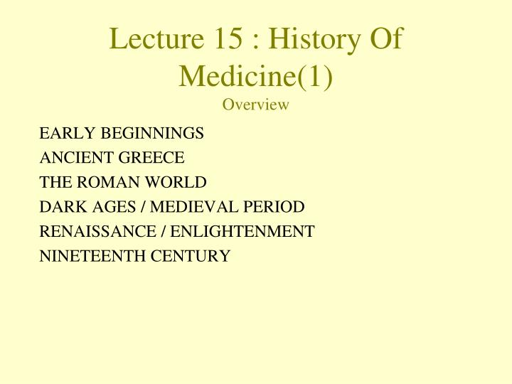 lecture 15 history of medicine 1 overview n.
