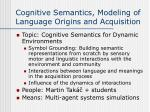 cognitive semantics modeling of language origins and acquisition