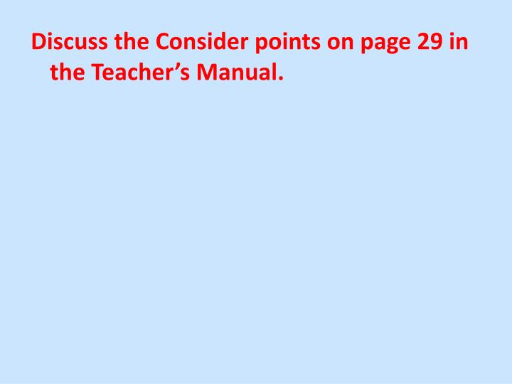 Discuss the Consider points on page 29 in the Teacher's Manual.