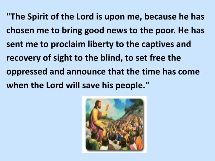 """""""The Spirit of the Lord is upon me, because he has"""