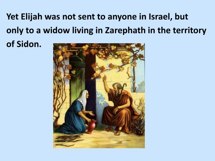 Yet Elijah was not sent to anyone in Israel, but