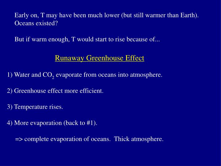 Early on, T may have been much lower (but still warmer than Earth). Oceans existed?