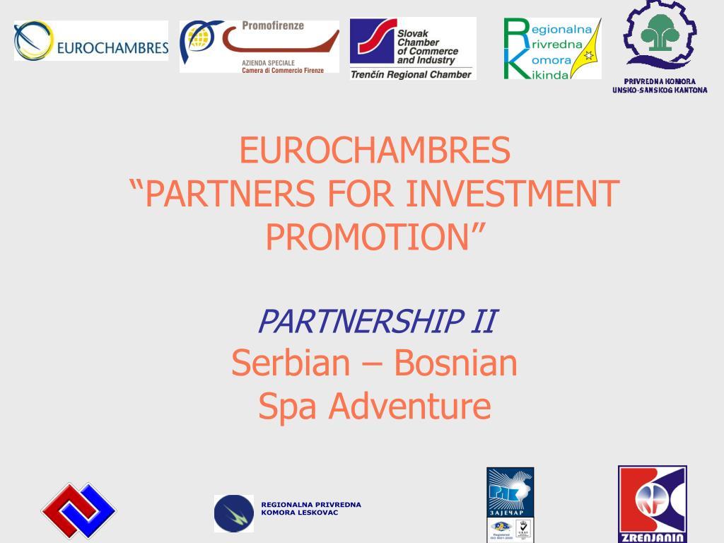 eurochambres partners for investment promotion partnership ii serbian bosnian spa adventure