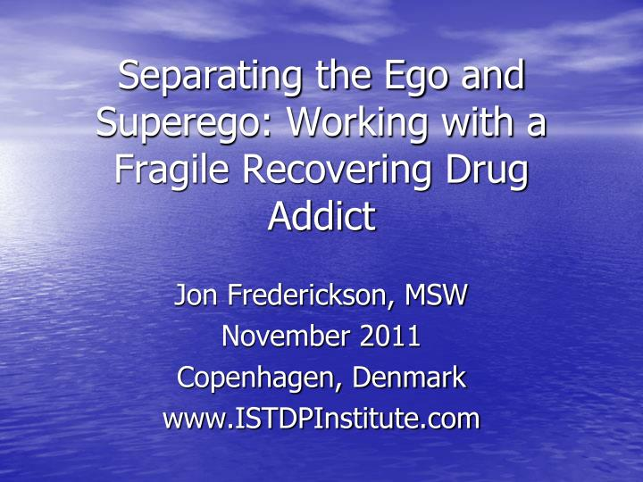 separating the ego and superego working with a fragile recovering drug addict n.