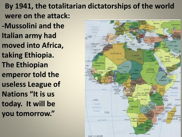 By 1941, the totalitarian dictatorships of the world were on the attack: