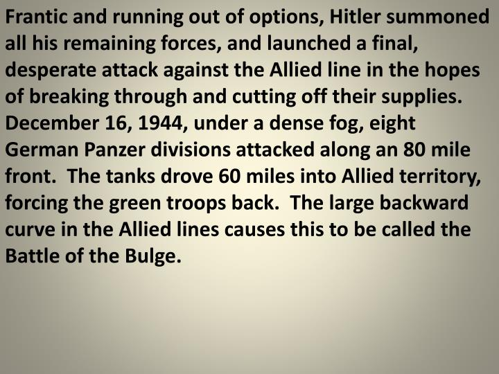 Frantic and running out of options, Hitler summoned all his remaining forces, and launched a final, desperate attack against the Allied line in the hopes of breaking through and cutting off their supplies.