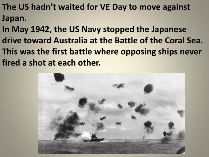 The US hadn't waited for VE Day to move against Japan.