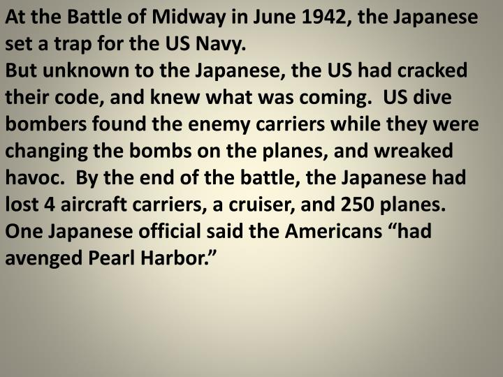 At the Battle of Midway in June 1942, the Japanese set a trap for the US Navy.