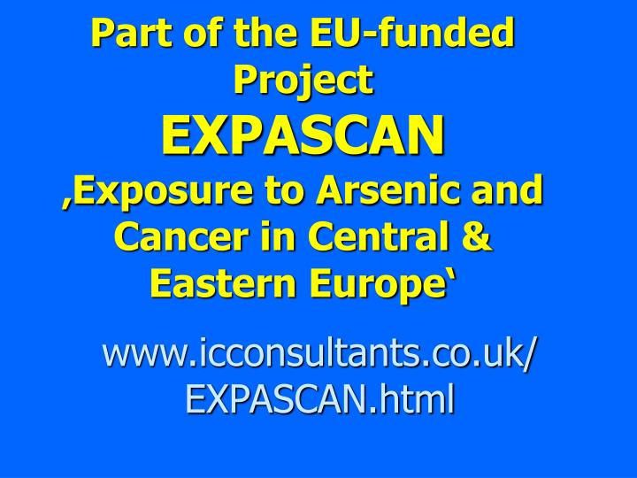 Part of the eu funded project expascan exposure to arsenic and cancer in central eastern europe