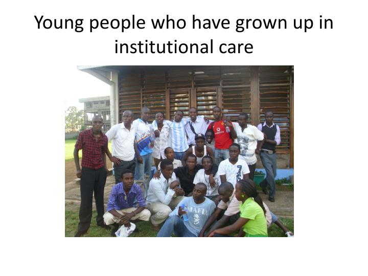 Young people who have grown up in institutional care
