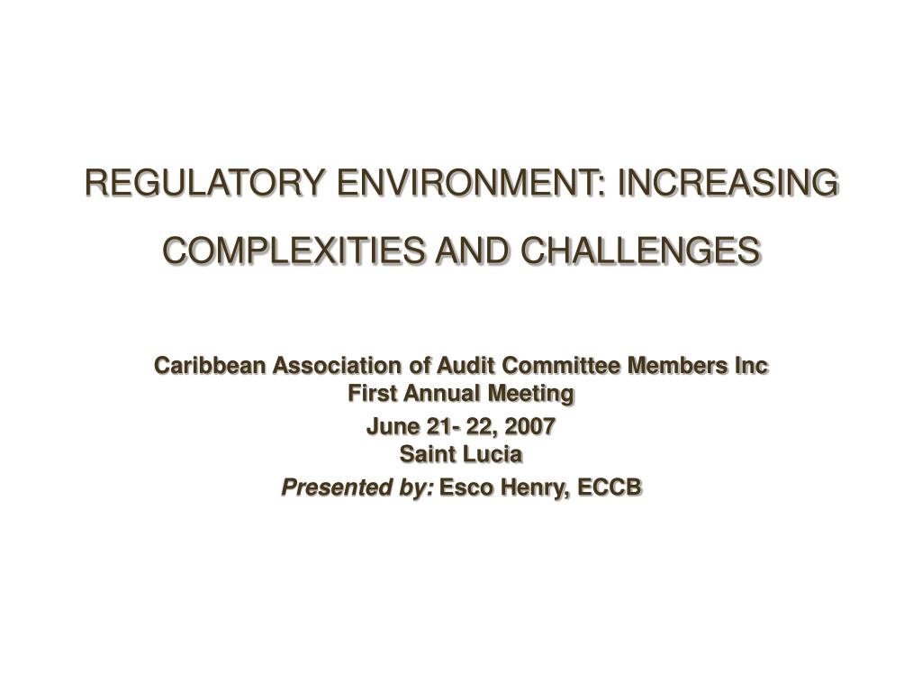REGULATORY ENVIRONMENT: INCREASING COMPLEXITIES AND CHALLENGES