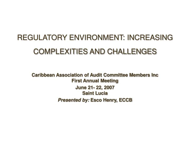 Regulatory environment increasing complexities and challenges