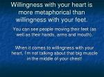 willingness with your heart is more metaphorical than willingness with your feet