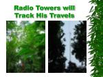 radio towers will track his travels
