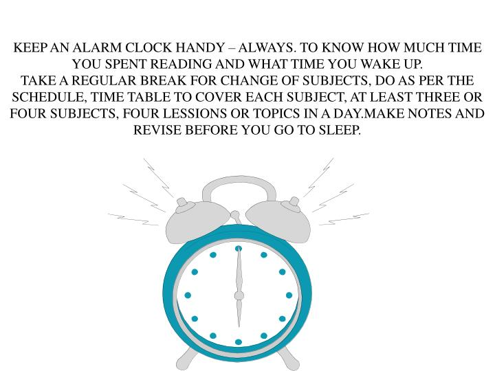 KEEP AN ALARM CLOCK HANDY – ALWAYS. TO KNOW HOW MUCH TIME YOU SPENT READING AND WHAT TIME YOU WAKE...