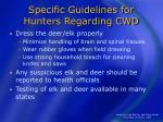 specific guidelines for hunters regarding cwd46