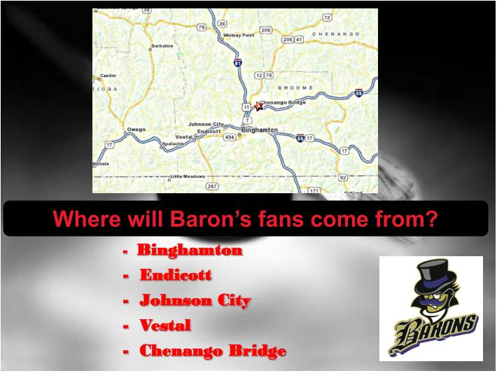 Where will Baron's fans come from?