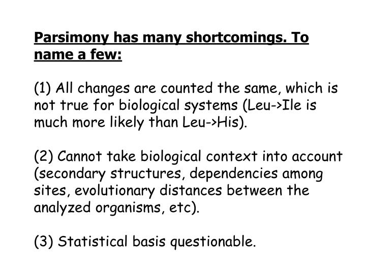 Parsimony has many shortcomings. To name a few: