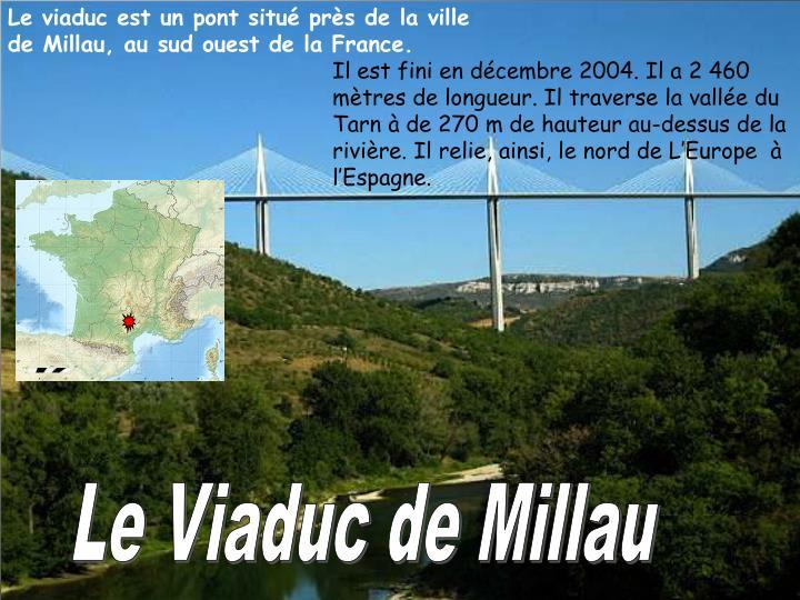 Le viaduc est un pont situé près de la ville de Millau, au sud ouest de la France.