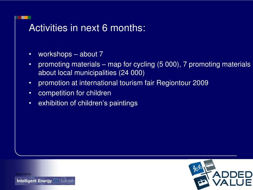 Activities in next 6 months: