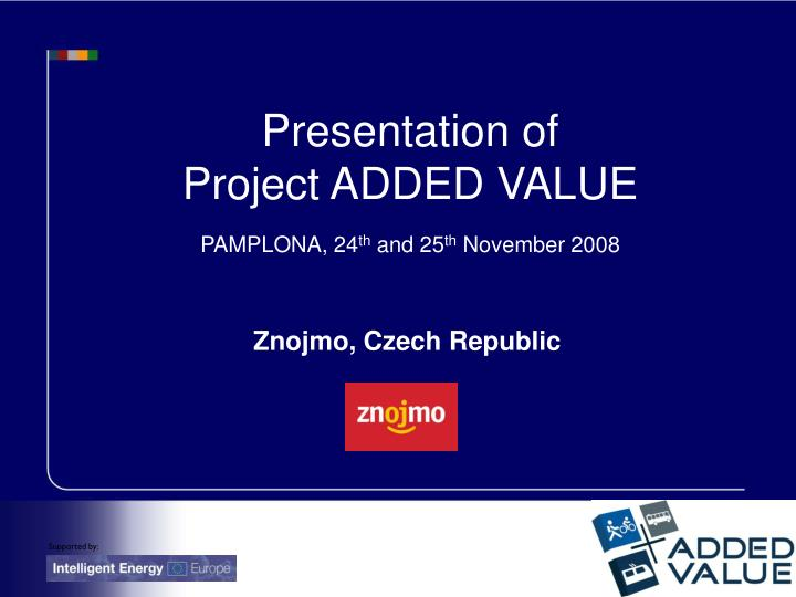 Presentation of project added value pamplona 24 th and 25 th november 2008