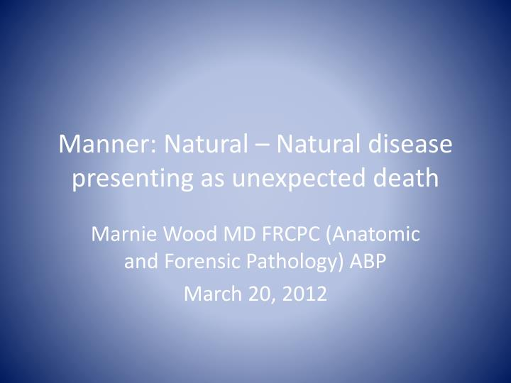 manner natural natural disease presenting as unexpected death n.