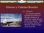 g iseres y calientes resortes
