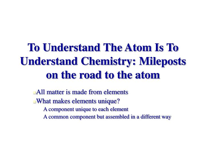 to understand the atom is to understand chemistry mileposts on the road to the atom n.