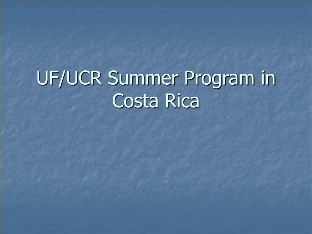 uf ucr summer program in costa rica l.