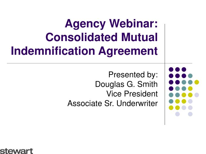 Agency webinar consolidated mutual indemnification agreement