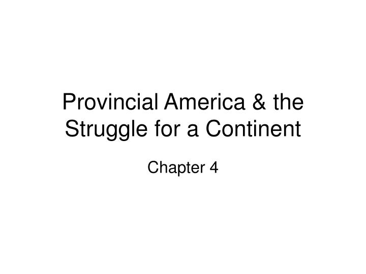 provincial america the struggle for a continent n.