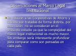 observaciones al marco legal institucional17