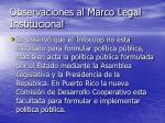 observaciones al marco legal institucional19