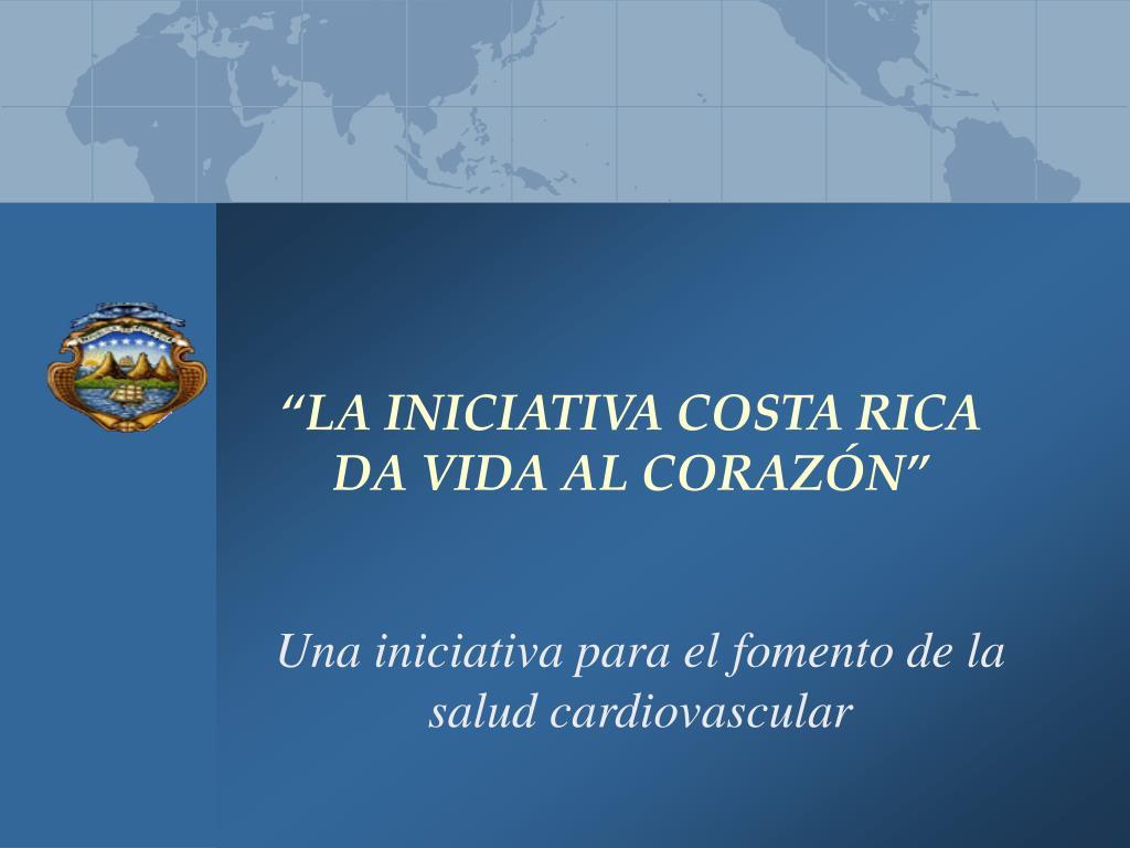 """""""LA INICIATIVA COSTA RICA DA VIDA AL CORAZÓN"""""""