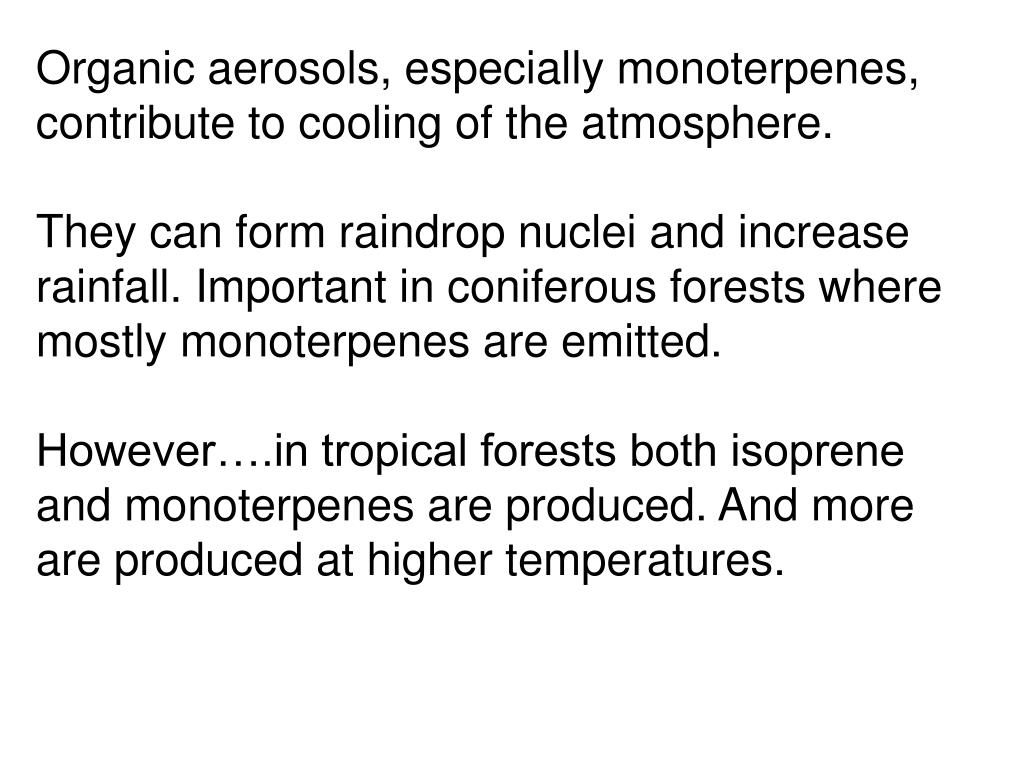 Organic aerosols, especially monoterpenes, contribute to cooling of the atmosphere.