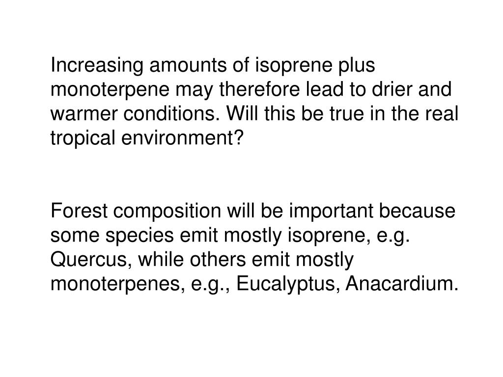 Increasing amounts of isoprene plus monoterpene may therefore lead to drier and warmer conditions. Will this be true in the real tropical environment?