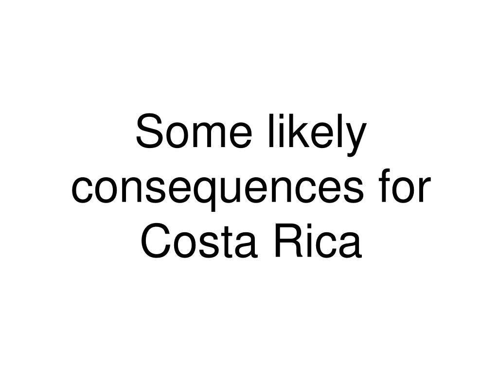 Some likely consequences for Costa Rica