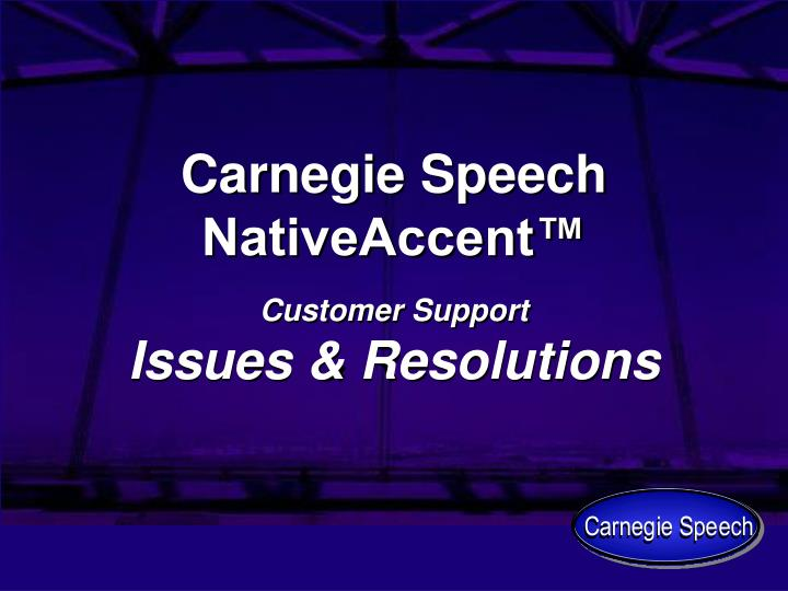 carnegie speech nativeaccent customer support issues resolutions n.