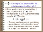 concepto de estimaci n de m xima verosimilitud mle