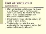 client and family s level of acculturation