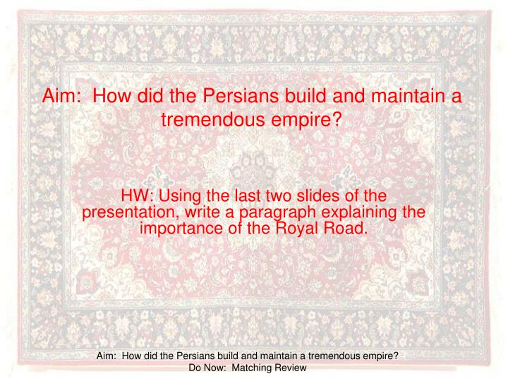 aim how did the persians build and maintain a tremendous empire n.