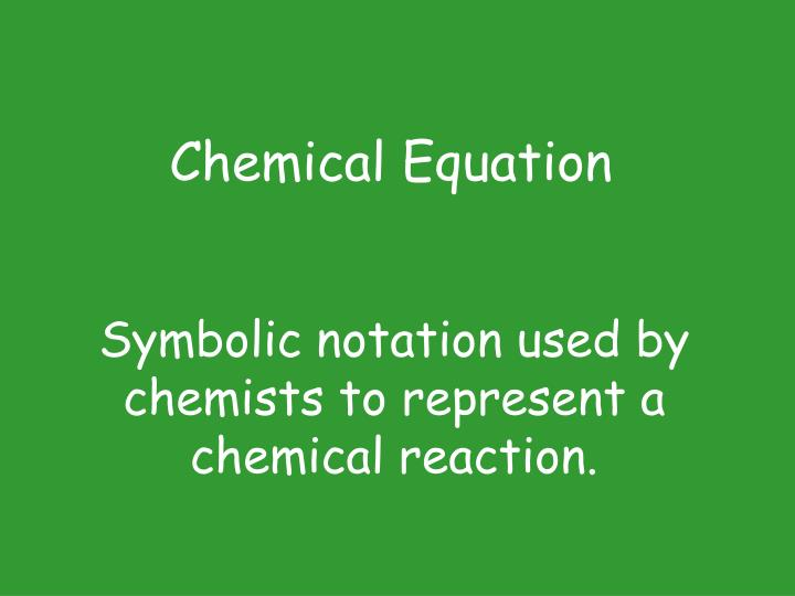 symbolic notation used by chemists to represent a chemical reaction n.